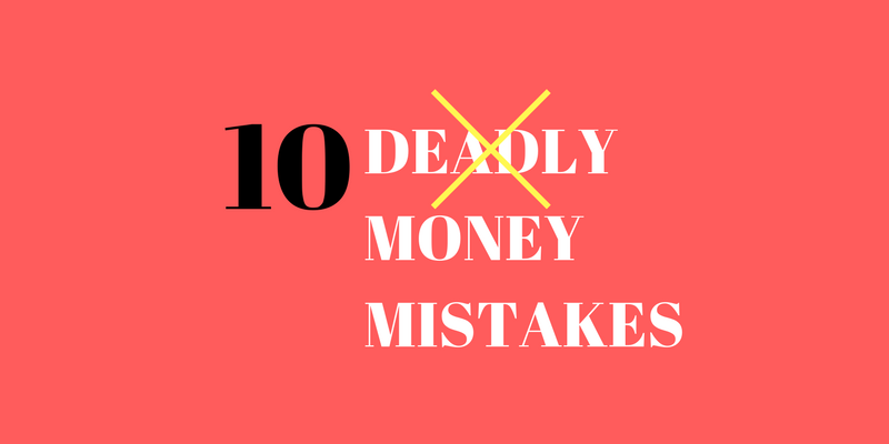 10 DEADLY MONEY MISTAKES