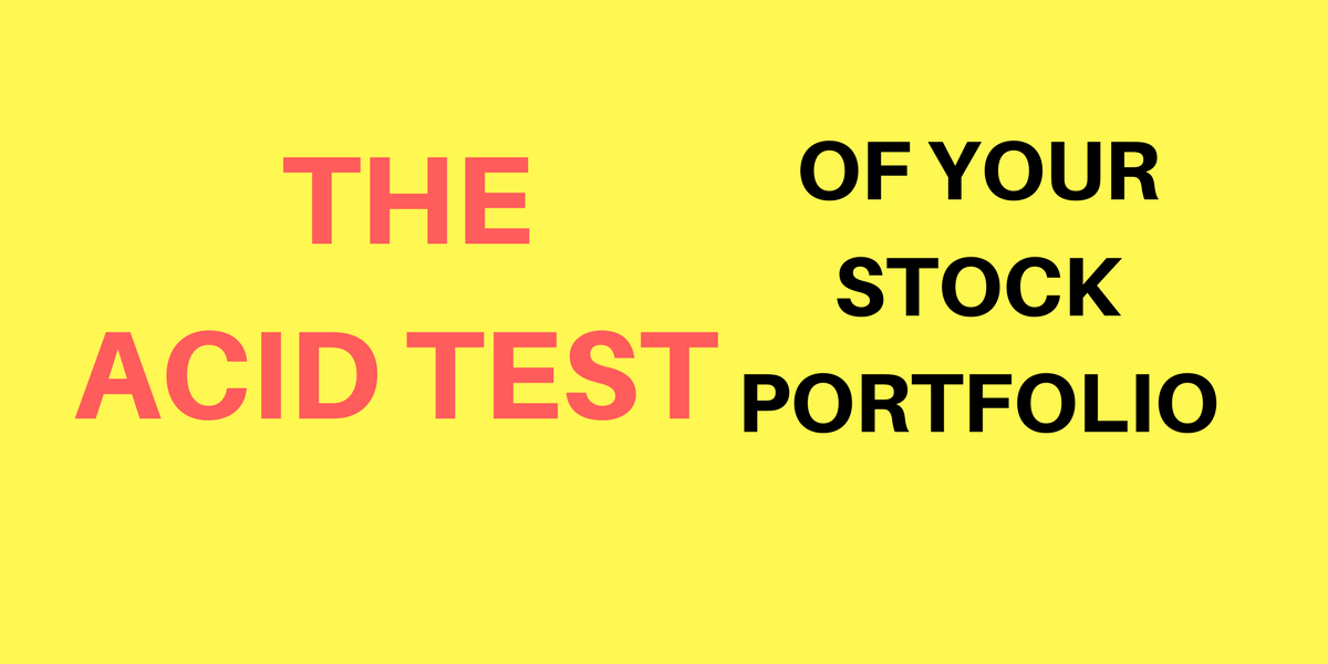 Acid Test of your stock portfolio - investing in direct stocks - the stocks portfolio you shouldn't have