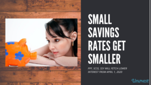 SMALL SAVINGS GET SMALLER - PPF, SCSS, SSY